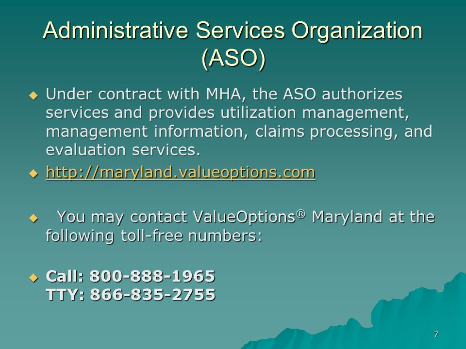 Administrative Services Organization (ASO)  Under contract with MHA, the ASO authorizes services and provides utilization management, management info