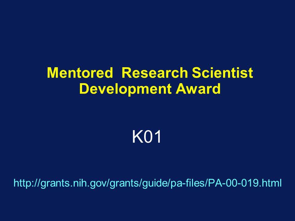Mentored Research Scientist Development Award K01 http://grants.nih.gov/grants/guide/pa-files/PA-00-019.html