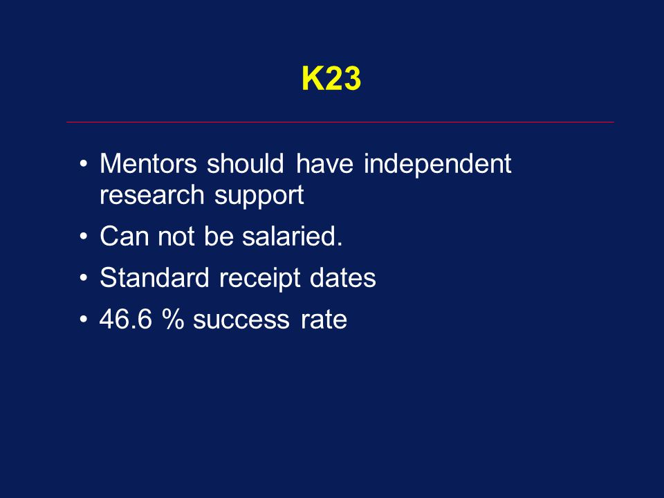 K23 Mentors should have independent research support Can not be salaried. Standard receipt dates 46.6 % success rate