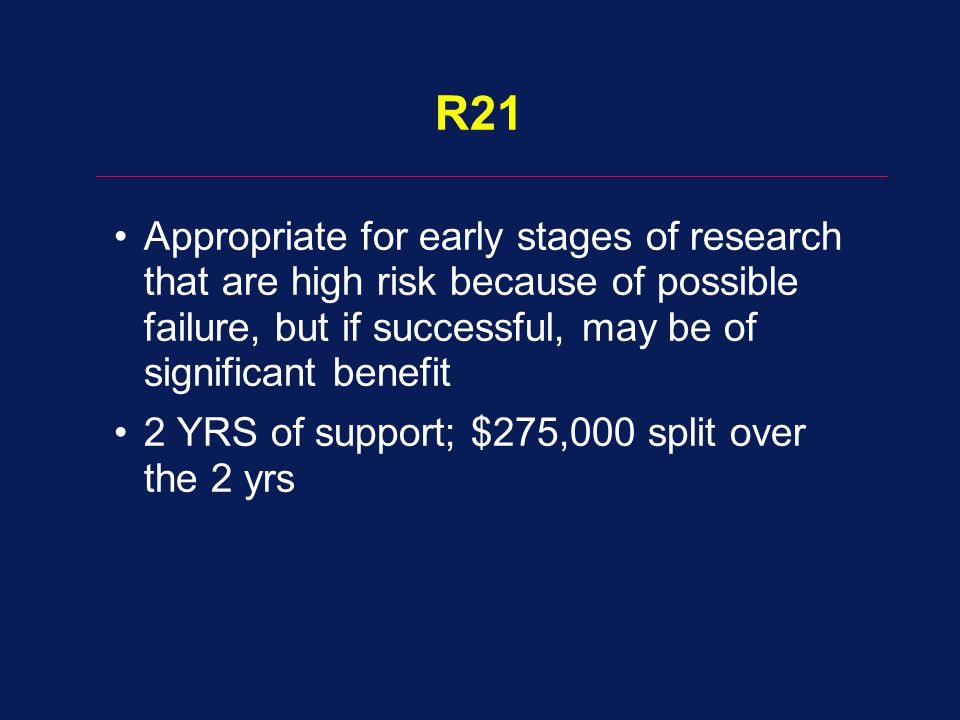 Appropriate for early stages of research that are high risk because of possible failure, but if successful, may be of significant benefit 2 YRS of support; $275,000 split over the 2 yrs