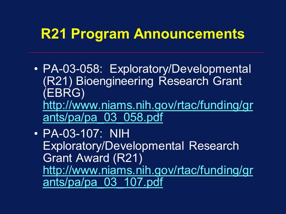R21 Program Announcements PA-03-058: Exploratory/Developmental (R21) Bioengineering Research Grant (EBRG) http://www.niams.nih.gov/rtac/funding/gr ants/pa/pa_03_058.pdf PA-03-107: NIH Exploratory/Developmental Research Grant Award (R21) http://www.niams.nih.gov/rtac/funding/gr ants/pa/pa_03_107.pdf