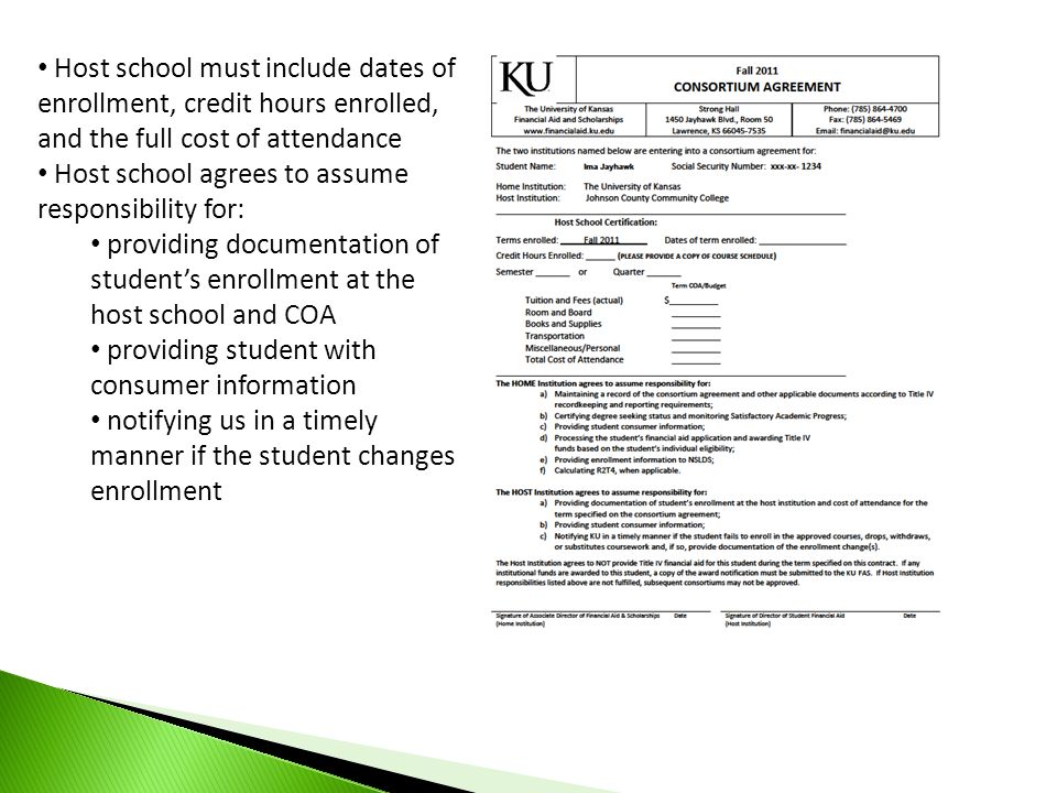 Host school must include dates of enrollment, credit hours enrolled, and the full cost of attendance Host school agrees to assume responsibility for: providing documentation of student's enrollment at the host school and COA providing student with consumer information notifying us in a timely manner if the student changes enrollment