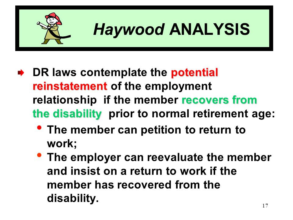 17 Haywood ANALYSIS potential reinstatement recovers from the disability DR laws contemplate the potential reinstatement of the employment relationshi