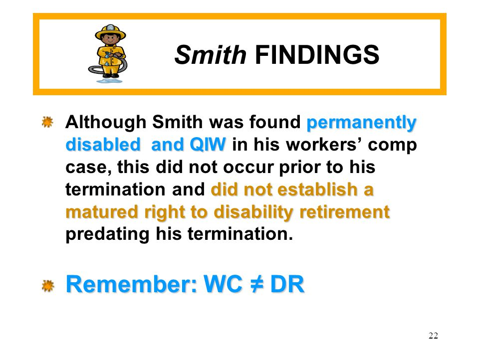 22 permanently disabled and QIW did not establish a matured right to disability retirement Although Smith was found permanently disabled and QIW in hi