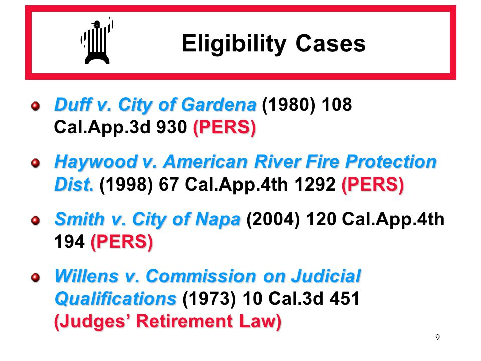 9 Eligibility Cases Duff v. City of Gardena (PERS) Duff v. City of Gardena (1980) 108 Cal.App.3d 930 (PERS) Haywood v. American River Fire Protection