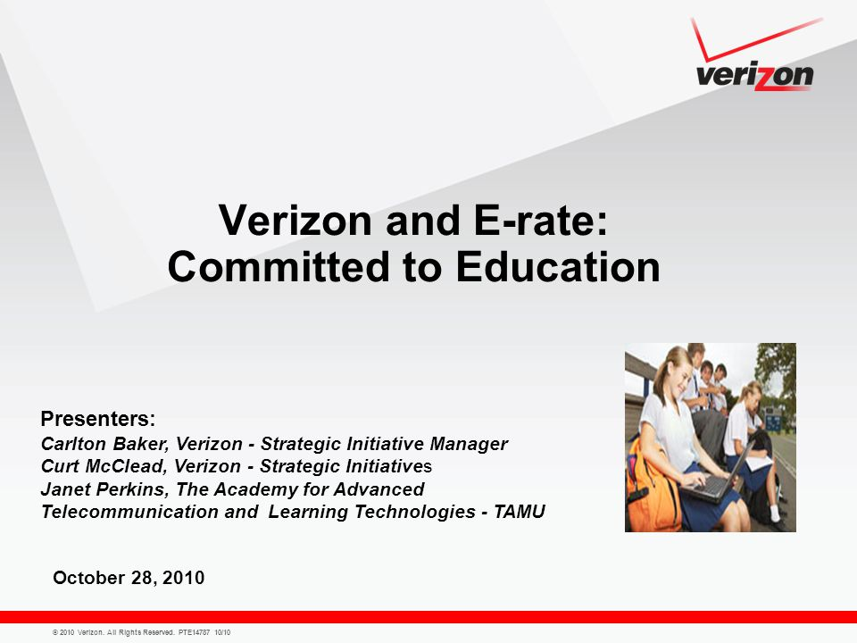 © 2010 Verizon. All Rights Reserved. PTE14787 10/10 Verizon and E-rate: Committed to Education October 28, 2010 Presenters: Carlton Baker, Verizon - S