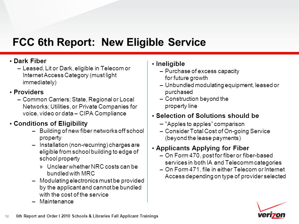 12 FCC 6th Report: New Eligible Service Dark Fiber –Leased, Lit or Dark, eligible in Telecom or Internet Access Category (must light immediately) Prov