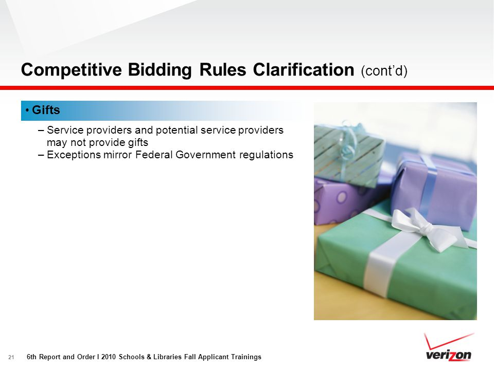 21 Competitive Bidding Rules Clarification (cont'd) Gifts –Service providers and potential service providers may not provide gifts –Exceptions mirror