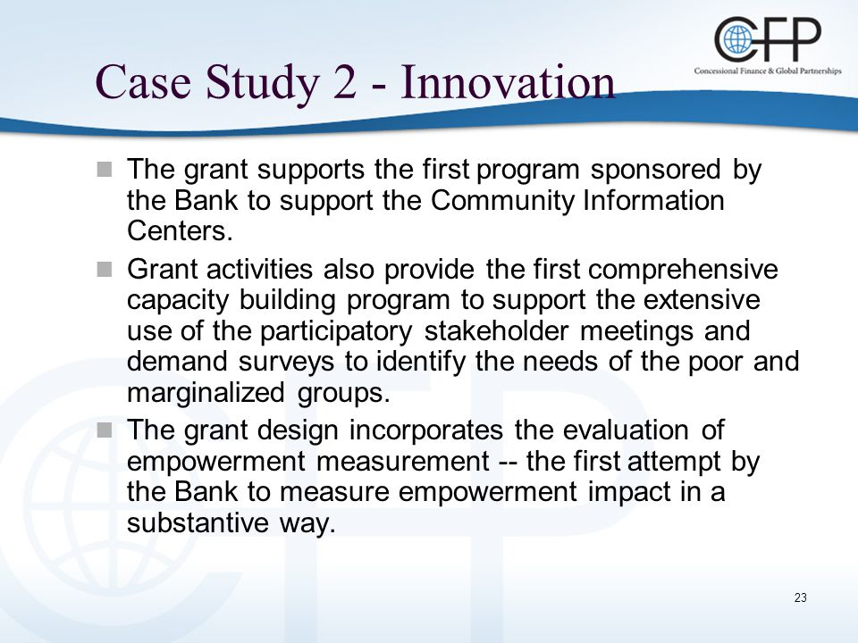 23 Case Study 2 - Innovation The grant supports the first program sponsored by the Bank to support the Community Information Centers.