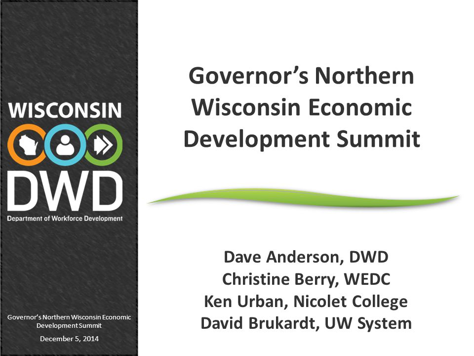 Governor's Northern Wisconsin Economic Development Summit December 5, 2014 Governor's Northern Wisconsin Economic Development Summit Dave Anderson, DW