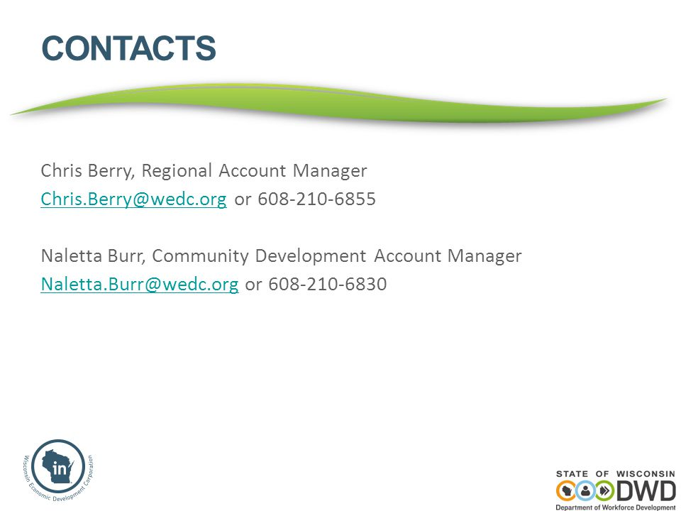 CONTACTS Chris Berry, Regional Account Manager Chris.Berry@wedc.orgChris.Berry@wedc.org or 608-210-6855 Naletta Burr, Community Development Account Ma