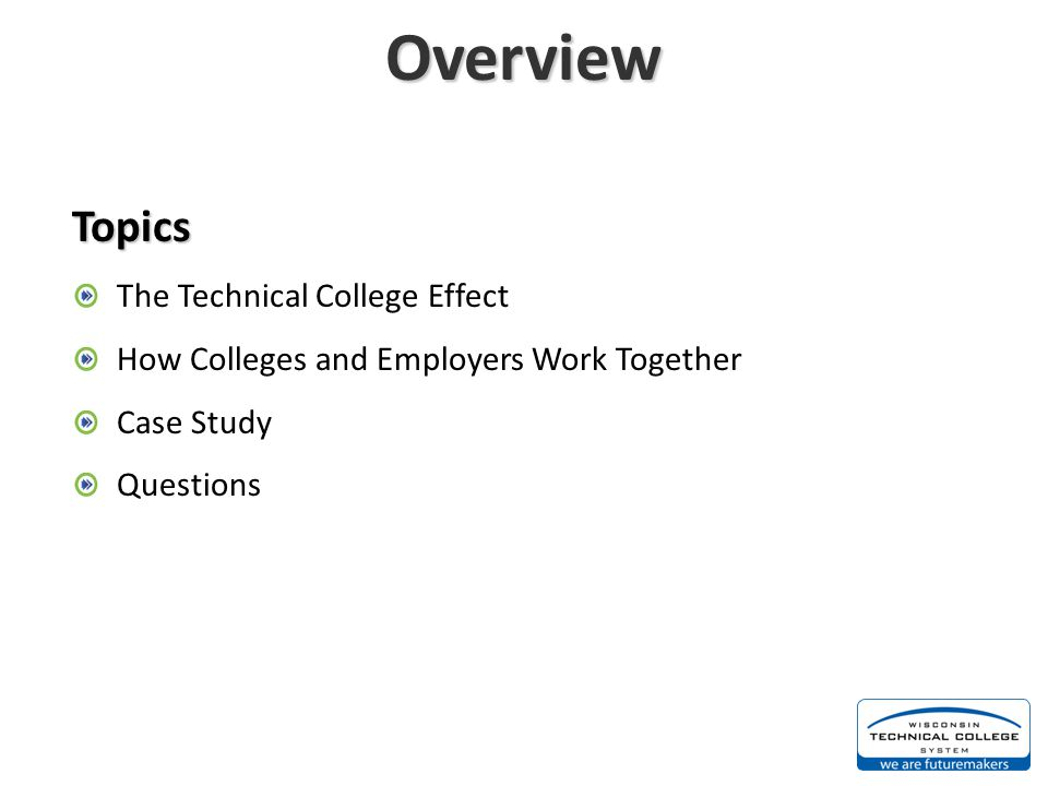 Overview Topics The Technical College Effect How Colleges and Employers Work Together Case Study Questions
