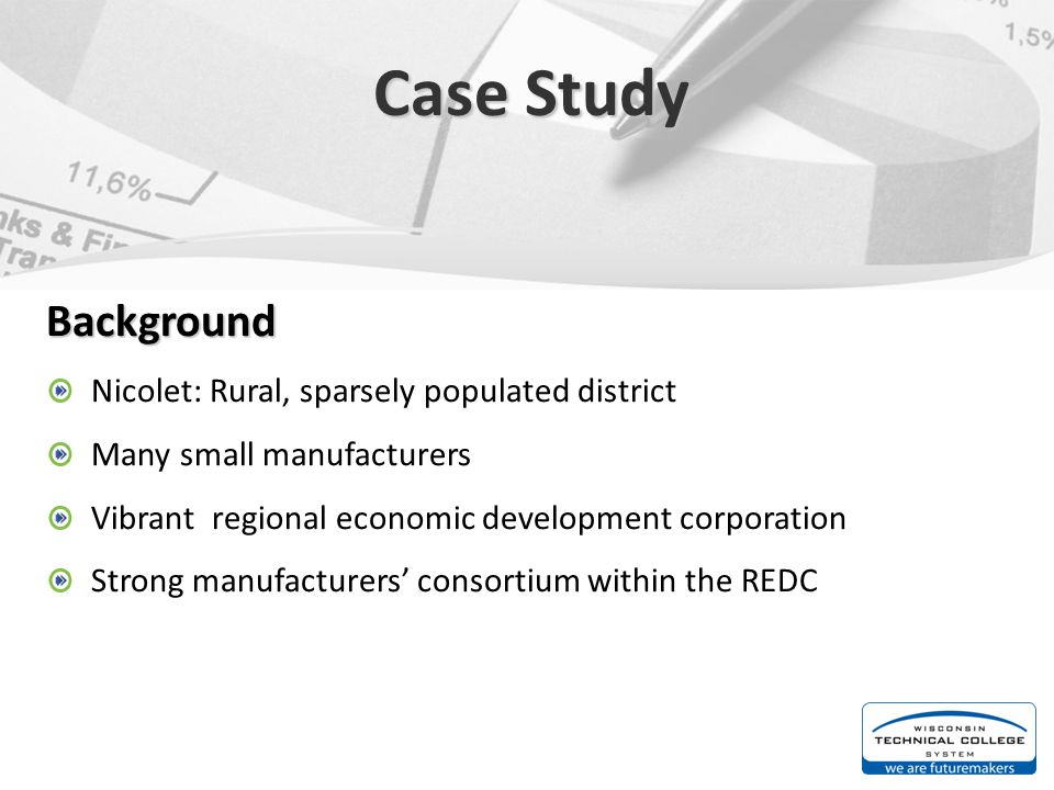 Case Study Background Nicolet: Rural, sparsely populated district Many small manufacturers Vibrant regional economic development corporation Strong ma