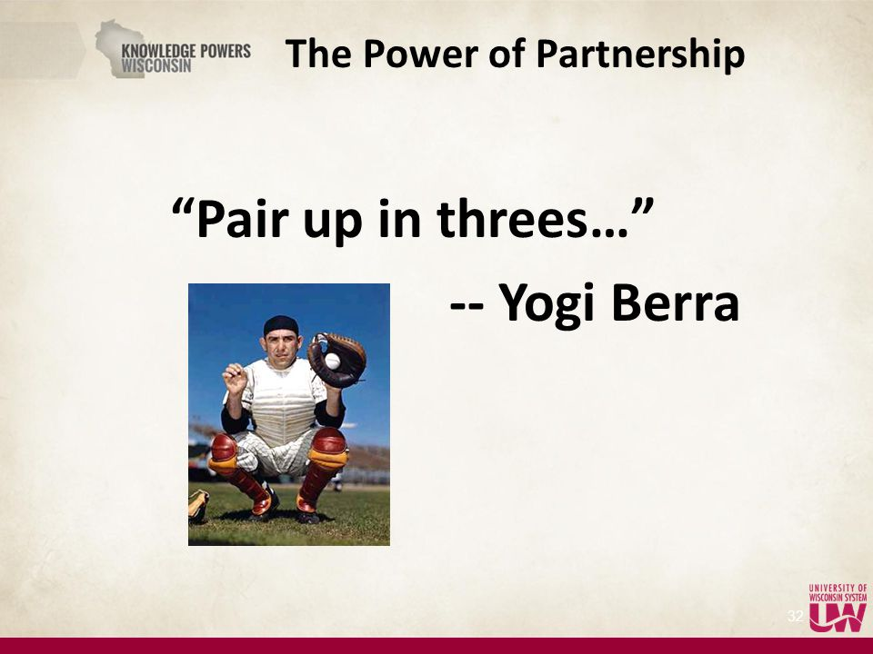 "The Power of Partnership ""Pair up in threes…"" -- Yogi Berra 32"