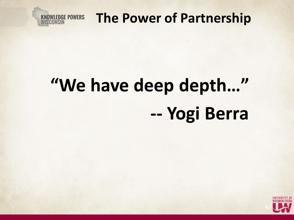 The Power of Partnership We have deep depth… -- Yogi Berra 42