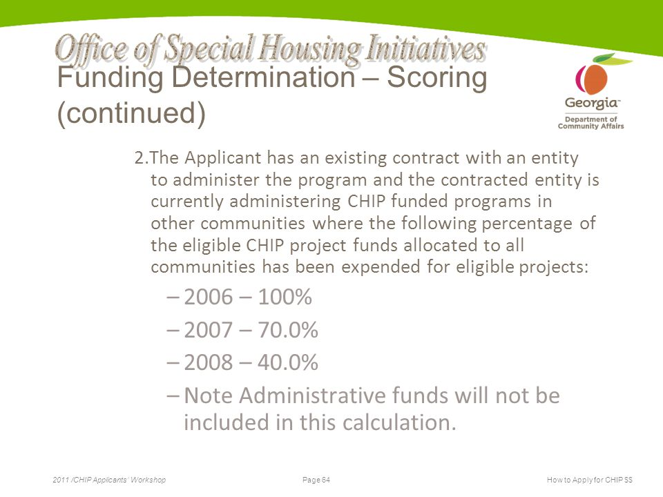 Page 64 2011 /CHIP Applicants' WorkshopHow to Apply for CHIP $$ Funding Determination – Scoring (continued) 2.The Applicant has an existing contract w