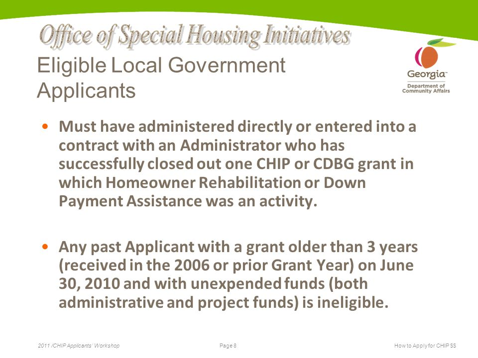 Page 39 2011 /CHIP Applicants' WorkshopHow to Apply for CHIP $$ H/O Rehab: Subsidy Form In the event of the death of a homeowner(s) during the stated period of affordability, DCA will permit a State Recipient or Sub-recipient to allow within its stated program design for transfer of the property to an eligible low and moderate income household that is an immediate family member of the original homeowner.