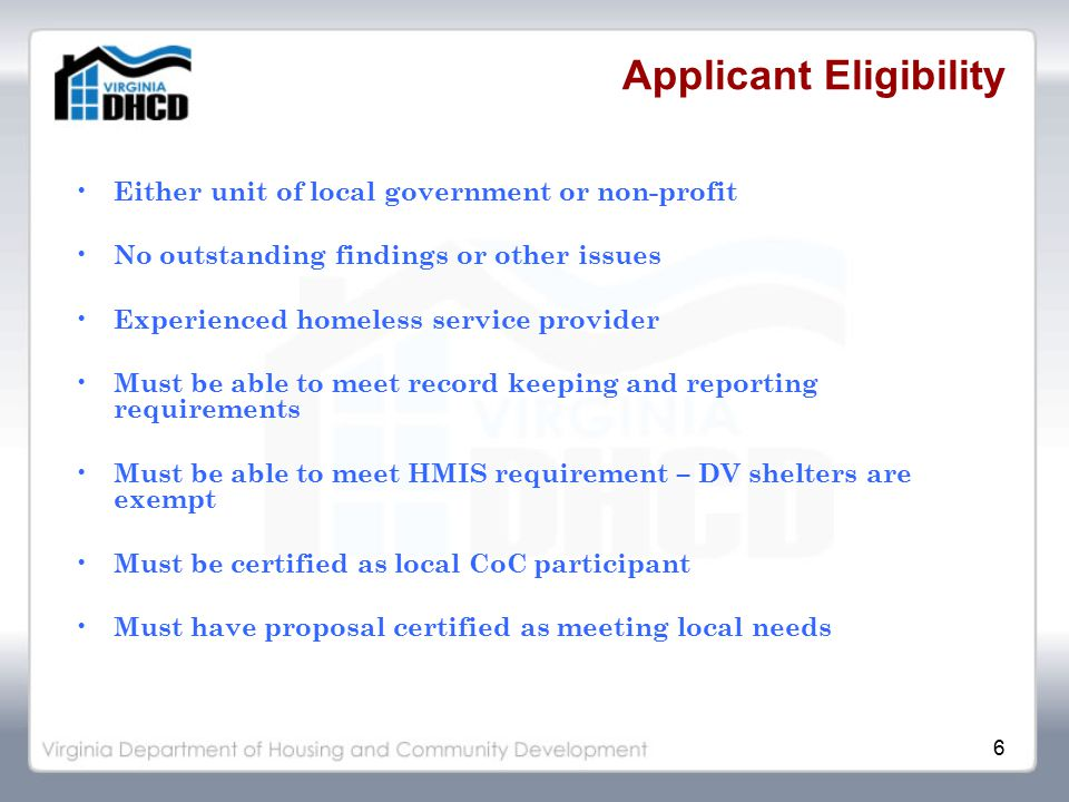 7 Eligible Program/Activities This is a homeless shelter operation grant opportunity Must be either emergency shelter or transitional housing Must be a individual program – Specific target population – Program design – Specific program goals and outcomes – Program budget