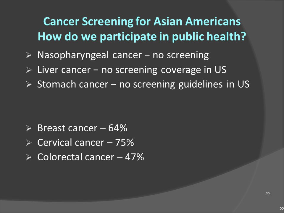 Cancer Screening for Asian Americans How do we participate in public health?  Nasopharyngeal cancer − no screening  Liver cancer − no screening cove