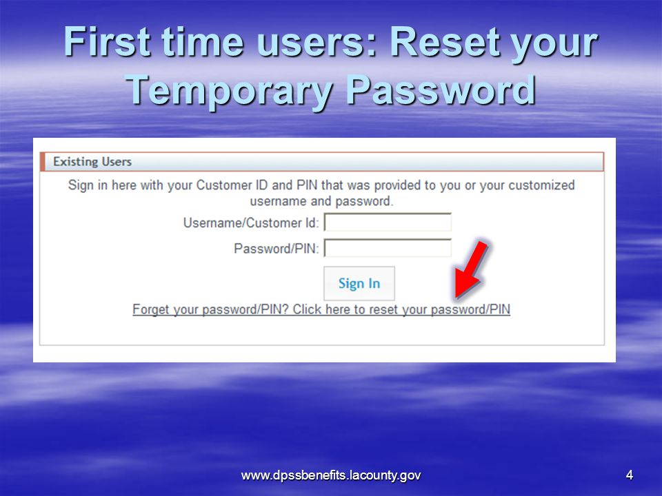 First time users: Reset your Temporary Password www.dpssbenefits.lacounty.gov4