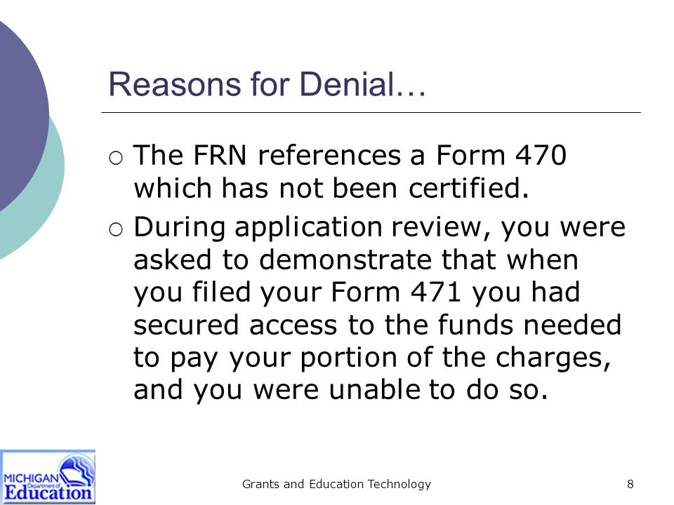 Grants and Education Technology8 Reasons for Denial…  The FRN references a Form 470 which has not been certified.