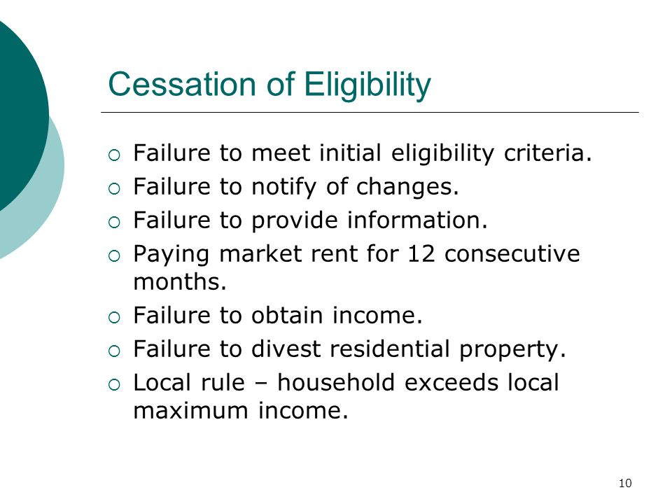 10 Cessation of Eligibility  Failure to meet initial eligibility criteria.
