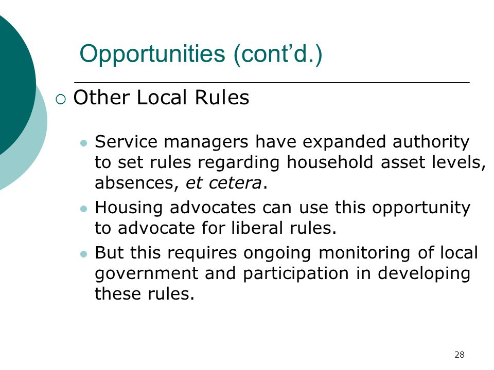 28 Opportunities (cont'd.)  Other Local Rules Service managers have expanded authority to set rules regarding household asset levels, absences, et cetera.