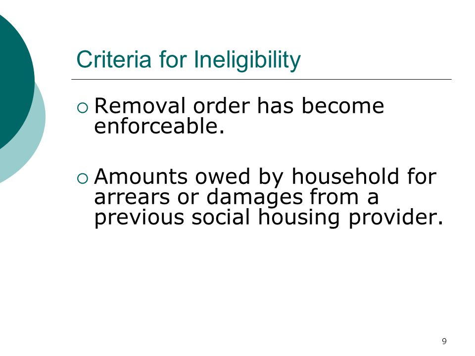 9 Criteria for Ineligibility  Removal order has become enforceable.