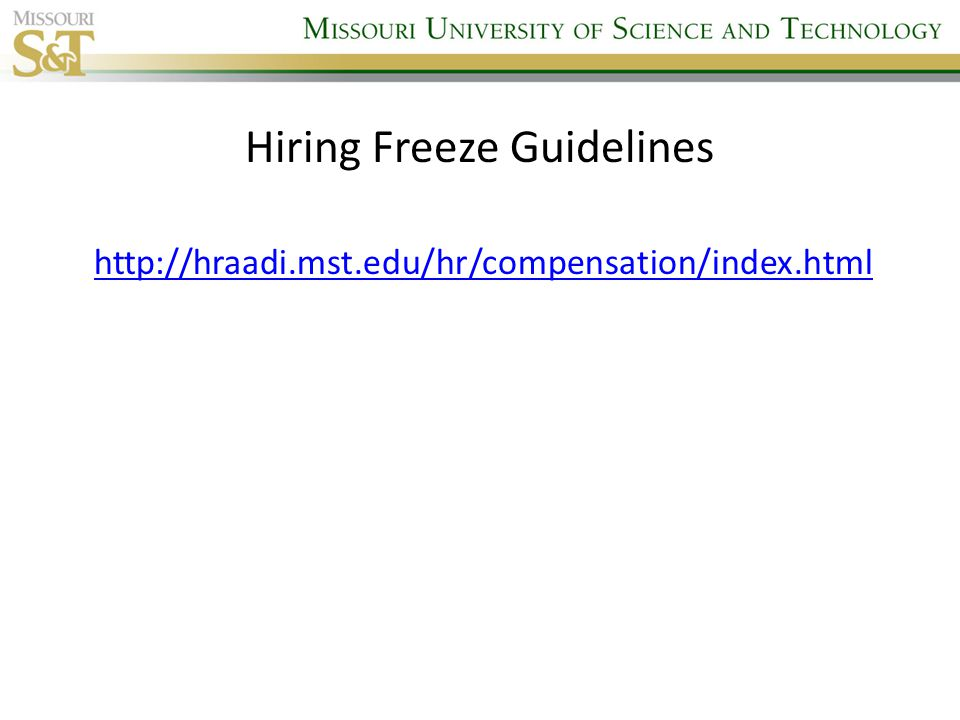 Hiring Freeze Guidelines http://hraadi.mst.edu/hr/compensation/index.html