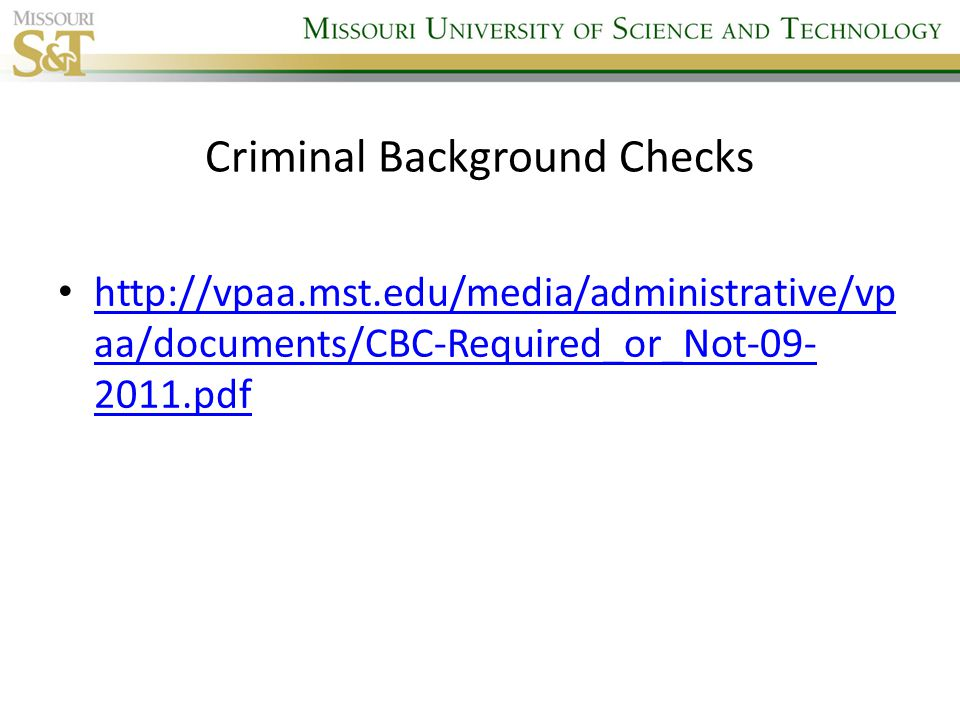 Criminal Background Checks http://vpaa.mst.edu/media/administrative/vp aa/documents/CBC-Required_or_Not-09- 2011.pdf http://vpaa.mst.edu/media/administrative/vp aa/documents/CBC-Required_or_Not-09- 2011.pdf
