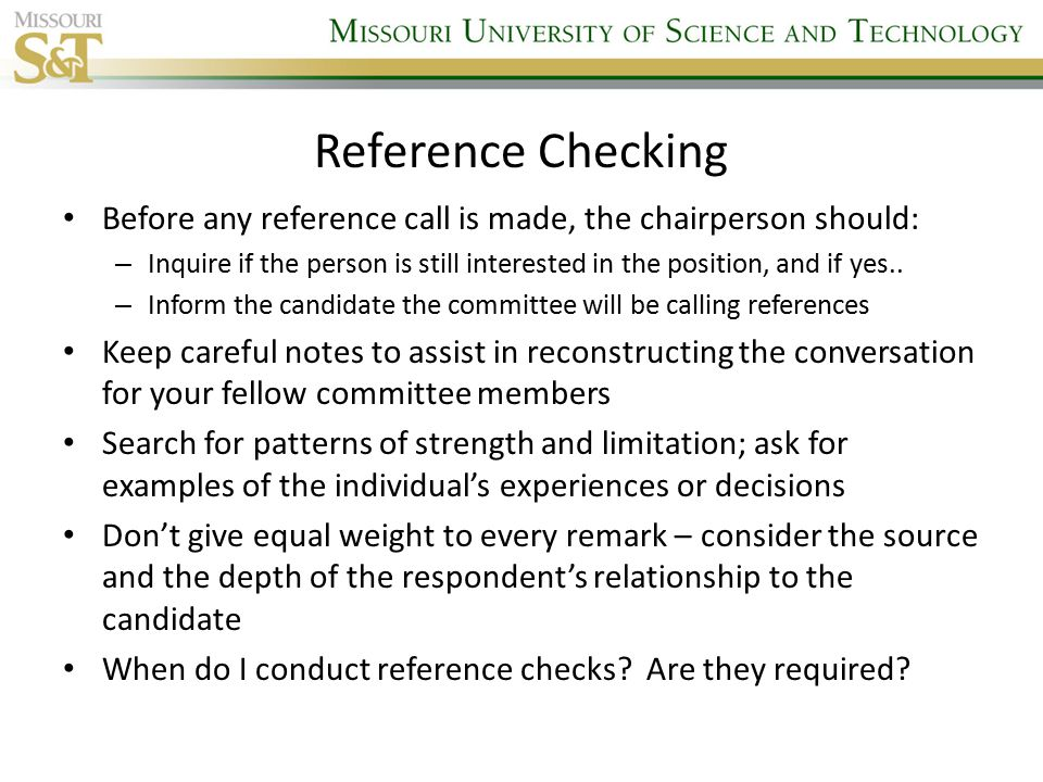 Reference Checking Before any reference call is made, the chairperson should: – Inquire if the person is still interested in the position, and if yes..