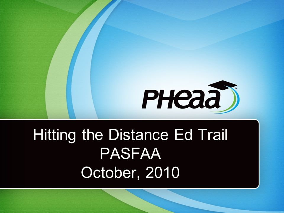 Hitting the Distance Ed Trail PASFAA October, 2010