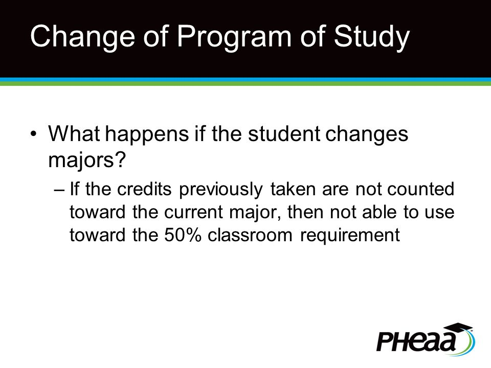 Change of Program of Study What happens if the student changes majors.
