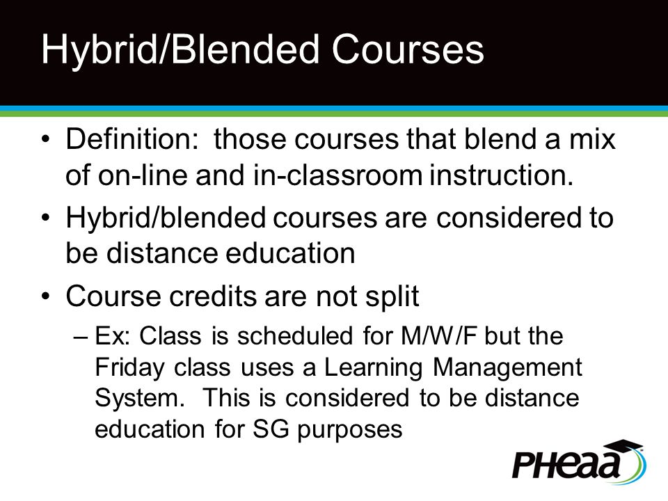 Hybrid/Blended Courses Definition: those courses that blend a mix of on-line and in-classroom instruction.