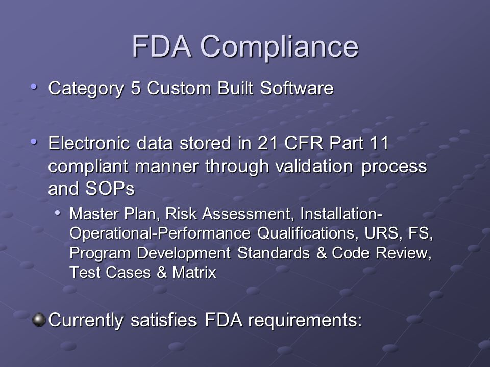FDA Compliance Category 5 Custom Built Software Category 5 Custom Built Software Electronic data stored in 21 CFR Part 11 compliant manner through val