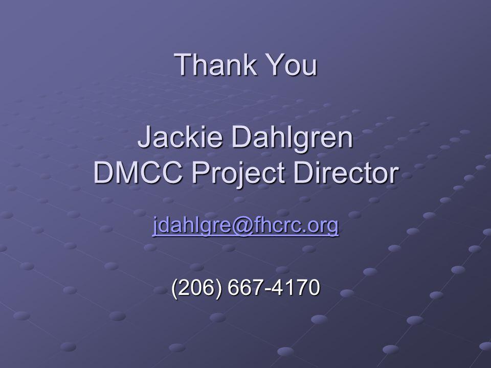 Thank You Jackie Dahlgren DMCC Project Director jdahlgre@fhcrc.org (206) 667-4170