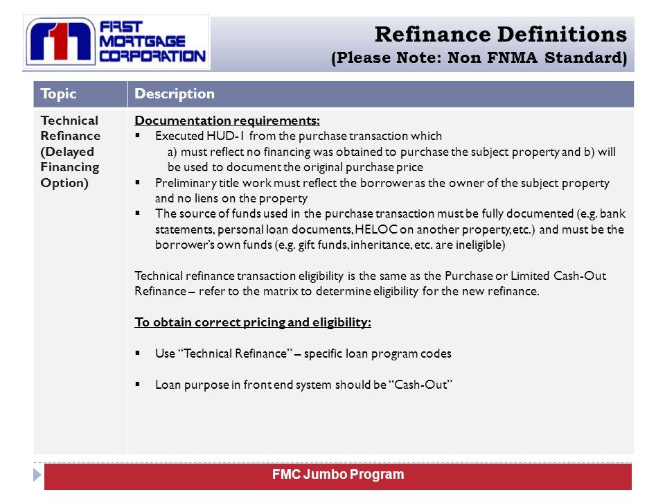 FMC Jumbo Program Refinance Definitions (Please Note: Non FNMA Standard) TopicDescription Technical Refinance (Delayed Financing Option) Documentation