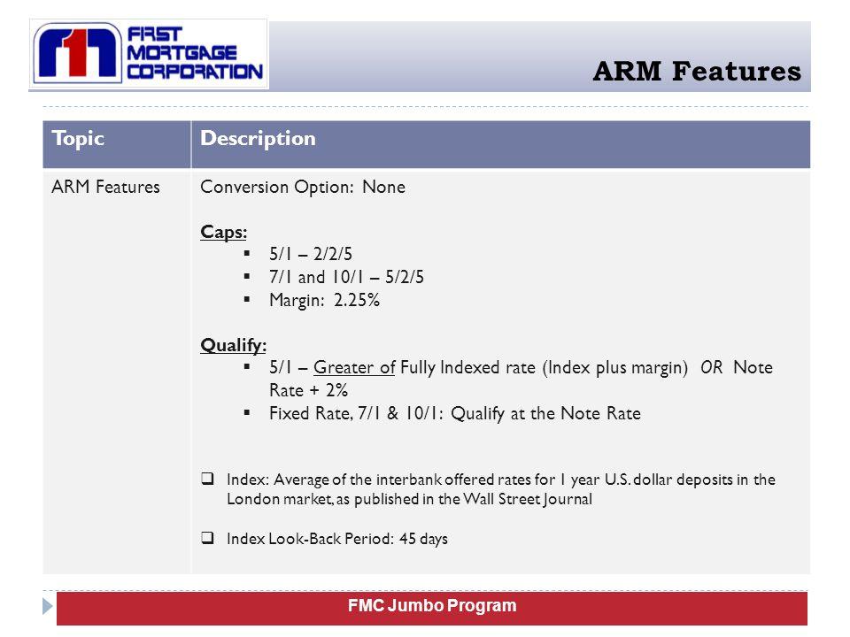 FMC Jumbo Program ARM Features TopicDescription ARM FeaturesConversion Option: None Caps:  5/1 – 2/2/5  7/1 and 10/1 – 5/2/5  Margin: 2.25% Qualify