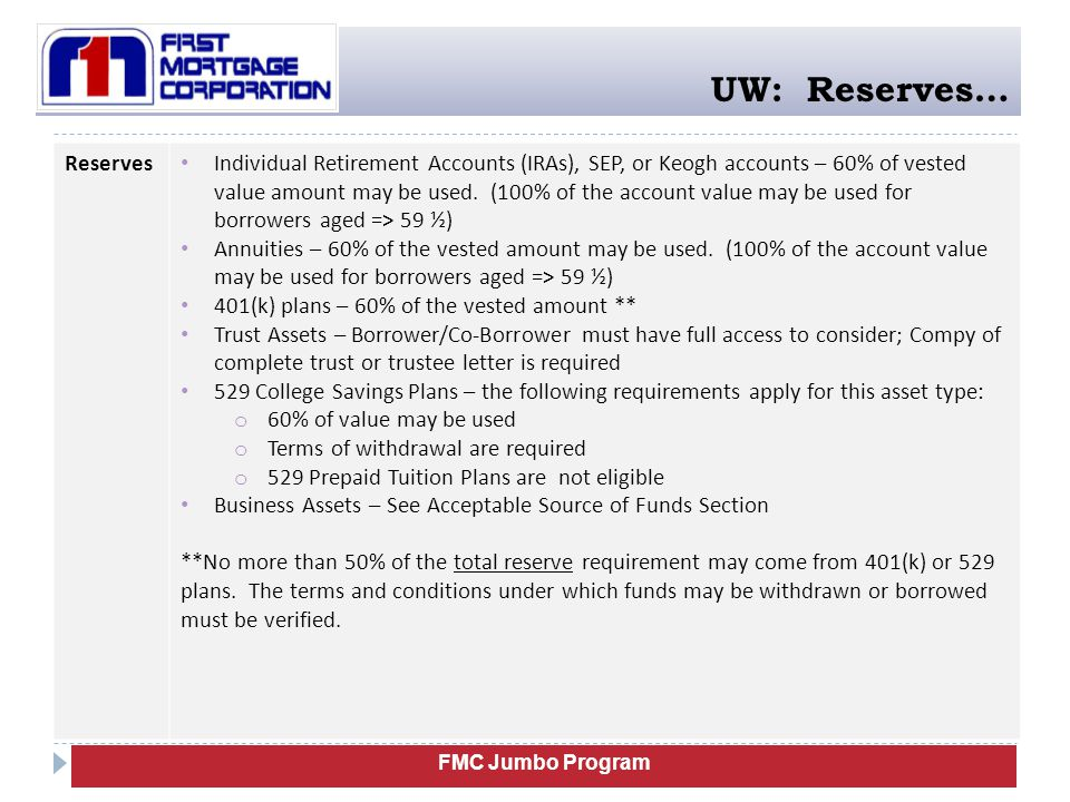 FMC Jumbo Program UW: Reserves… Reserves Individual Retirement Accounts (IRAs), SEP, or Keogh accounts – 60% of vested value amount may be used. (100%