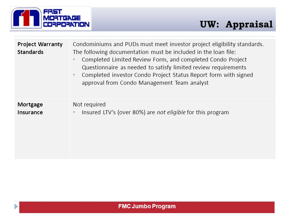 FMC Jumbo Program UW: Appraisal Project Warranty Standards Condominiums and PUDs must meet investor project eligibility standards. The following docum