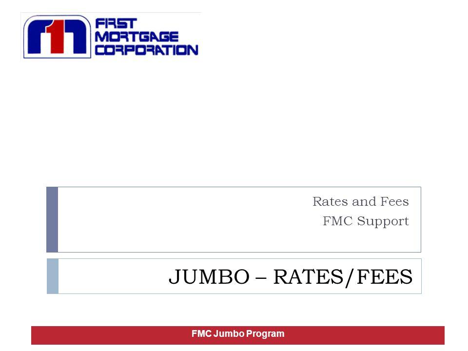 JUMBO – RATES/FEES Rates and Fees FMC Support FMC Jumbo Program
