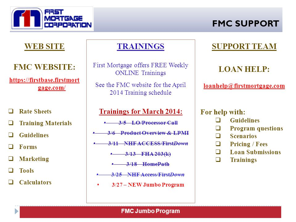 FMC SUPPORT FMC Jumbo Program WEB SITE FMC WEBSITE: https://firstbase.firstmort gage.com/  Rate Sheets  Training Materials  Guidelines  Forms  Ma