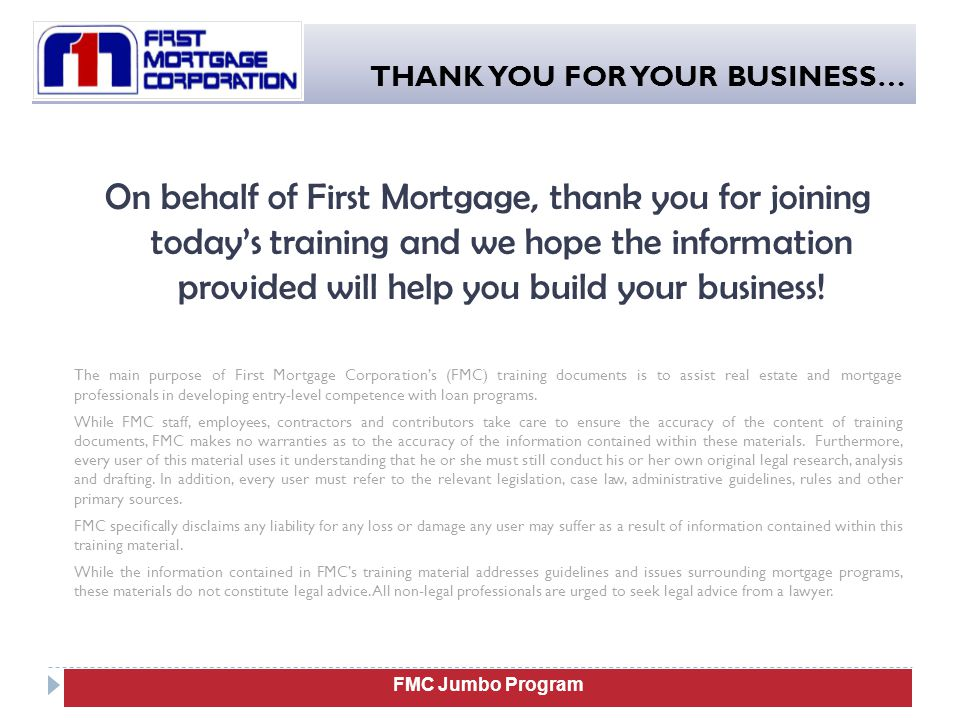 On behalf of First Mortgage, thank you for joining today's training and we hope the information provided will help you build your business! The main p