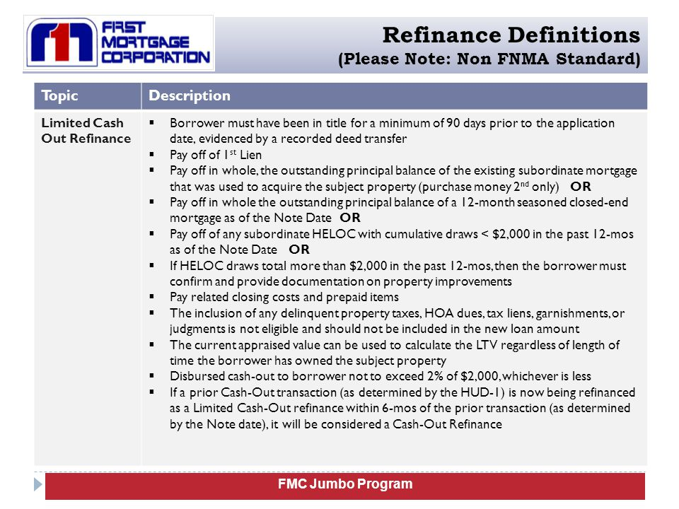 FMC Jumbo Program Refinance Definitions (Please Note: Non FNMA Standard) TopicDescription Technical Refinance (Delayed Financing Option) May be applied when the subject property was purchased without financing within the past 6- mos.