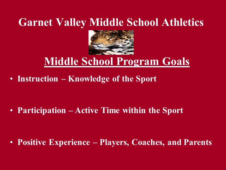 Garnet Valley Middle School Athletics Middle School Program Goals Instruction – Knowledge of the Sport Participation – Active Time within the Sport Po