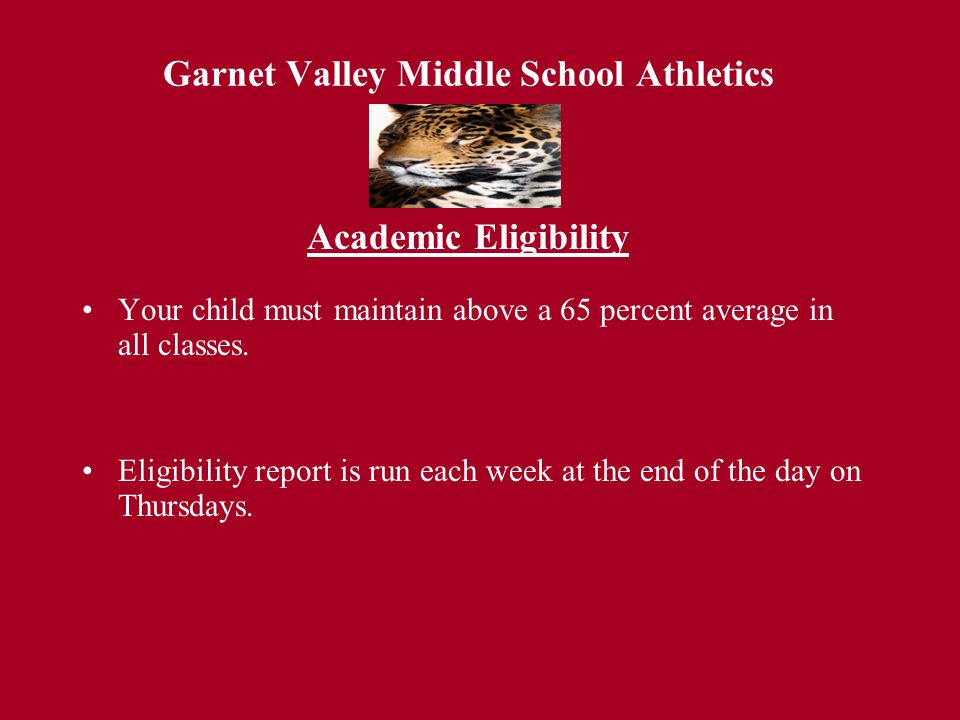 Garnet Valley Middle School Athletics Your child must maintain above a 65 percent average in all classes. Eligibility report is run each week at the e