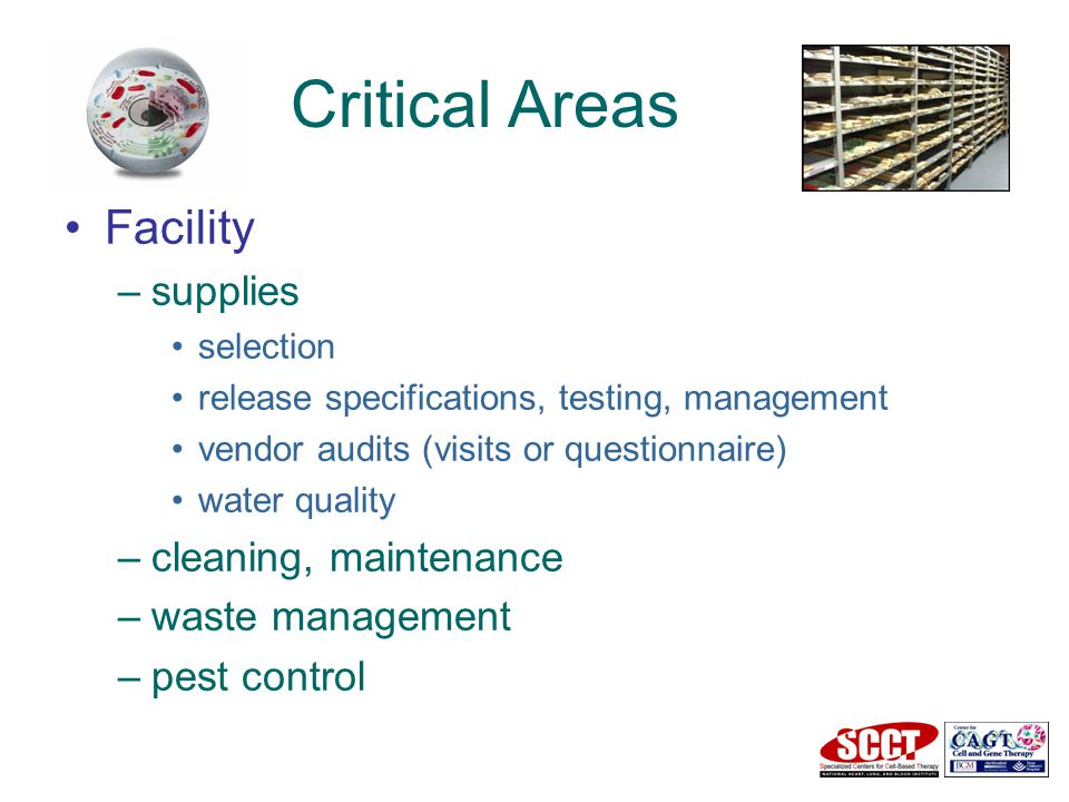 Critical Areas Facility –supplies selection release specifications, testing, management vendor audits (visits or questionnaire) water quality –cleaning, maintenance –waste management –pest control