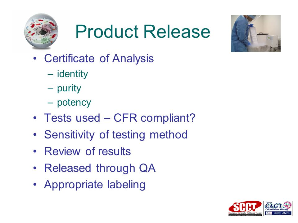 Product Release Certificate of Analysis –identity –purity –potency Tests used – CFR compliant.
