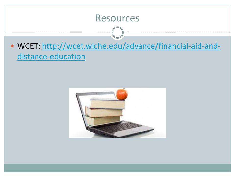 Resources WCET: http://wcet.wiche.edu/advance/financial-aid-and- distance-educationhttp://wcet.wiche.edu/advance/financial-aid-and- distance-education
