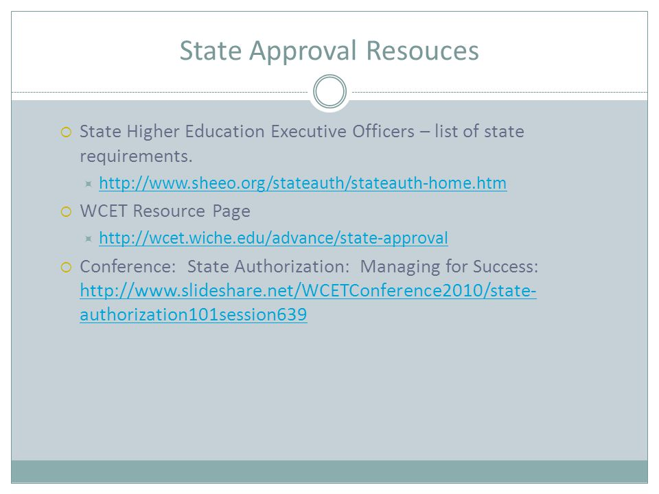 State Approval Resouces  State Higher Education Executive Officers – list of state requirements.  http://www.sheeo.org/stateauth/stateauth-home.htm